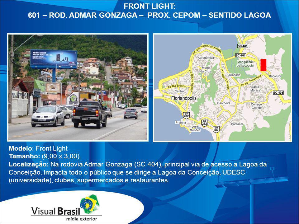 Modelo: Front Light Tamanho: (9,00 x 3,00). Localização: Na rodovia Admar Gonzaga (SC 404), principal via de acesso a Lagoa da Conceição. Impacta todo