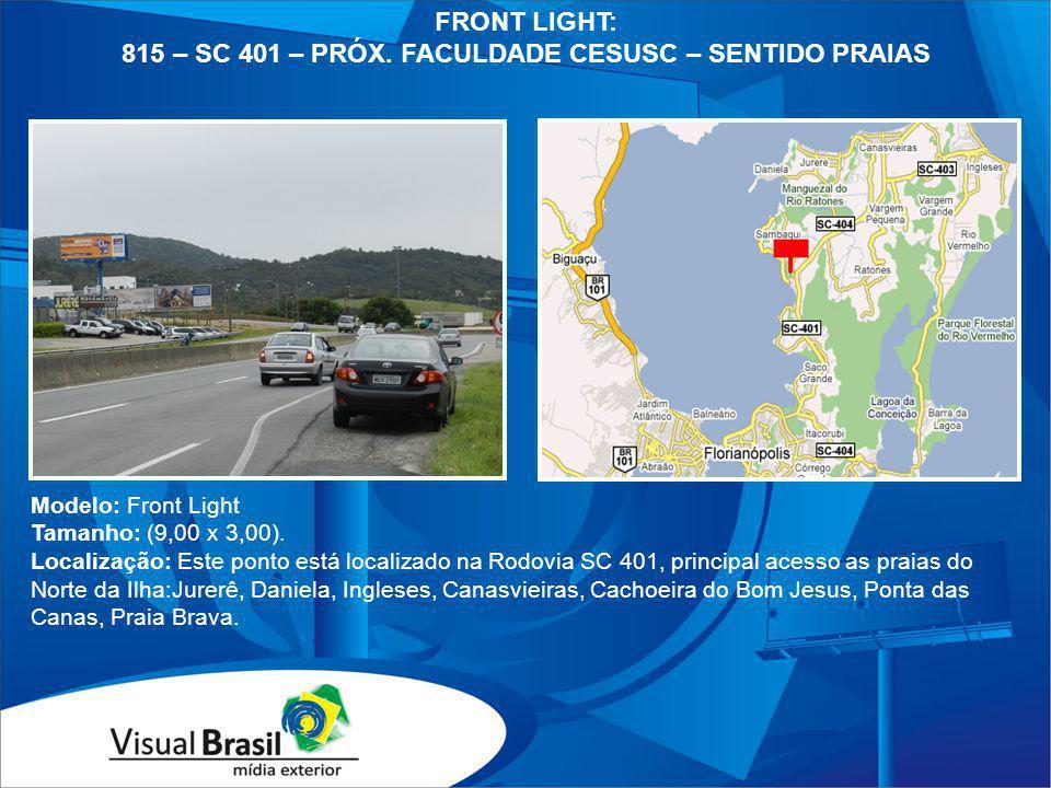 Modelo: Front Light Tamanho: (9,00 x 3,00). Localização: Este ponto está localizado na Rodovia SC 401, principal acesso as praias do Norte da Ilha:Jur