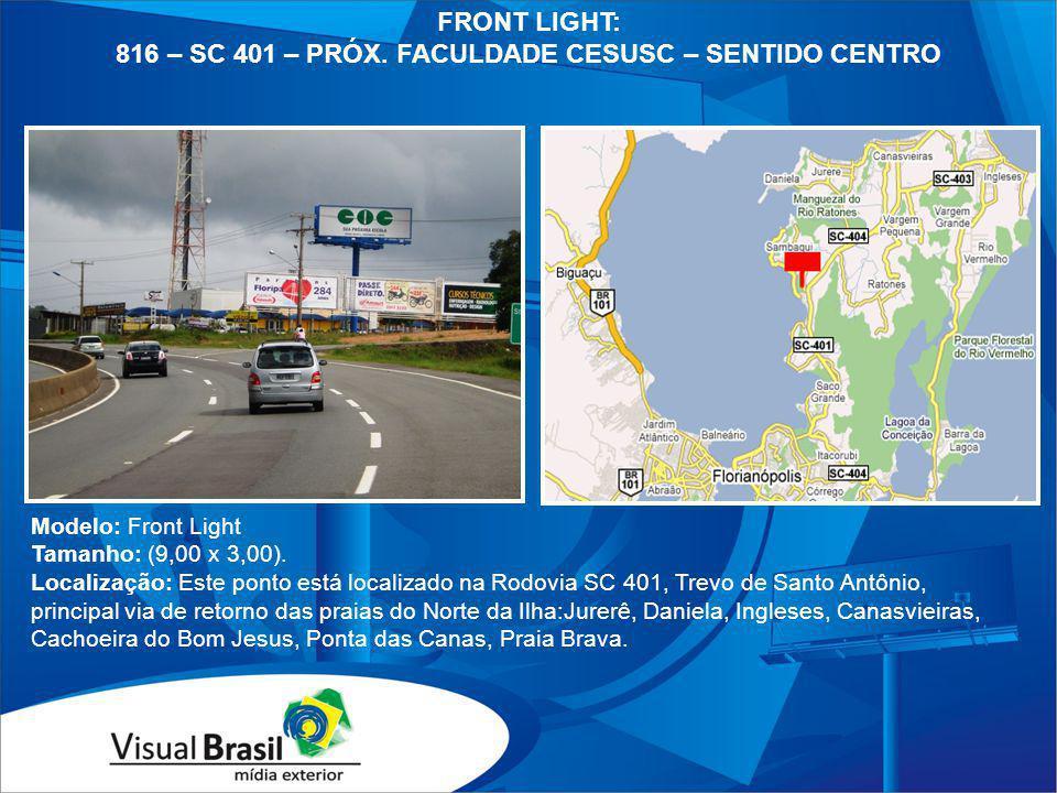 Modelo: Front Light Tamanho: (9,00 x 3,00). Localização: Este ponto está localizado na Rodovia SC 401, Trevo de Santo Antônio, principal via de retorn