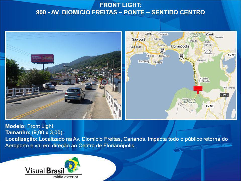 FRONT LIGHT: 900 - AV. DIOMICIO FREITAS – PONTE – SENTIDO CENTRO Modelo: Front Light Tamanho: (9,00 x 3,00). Localização: Localizado na Av. Diomício F