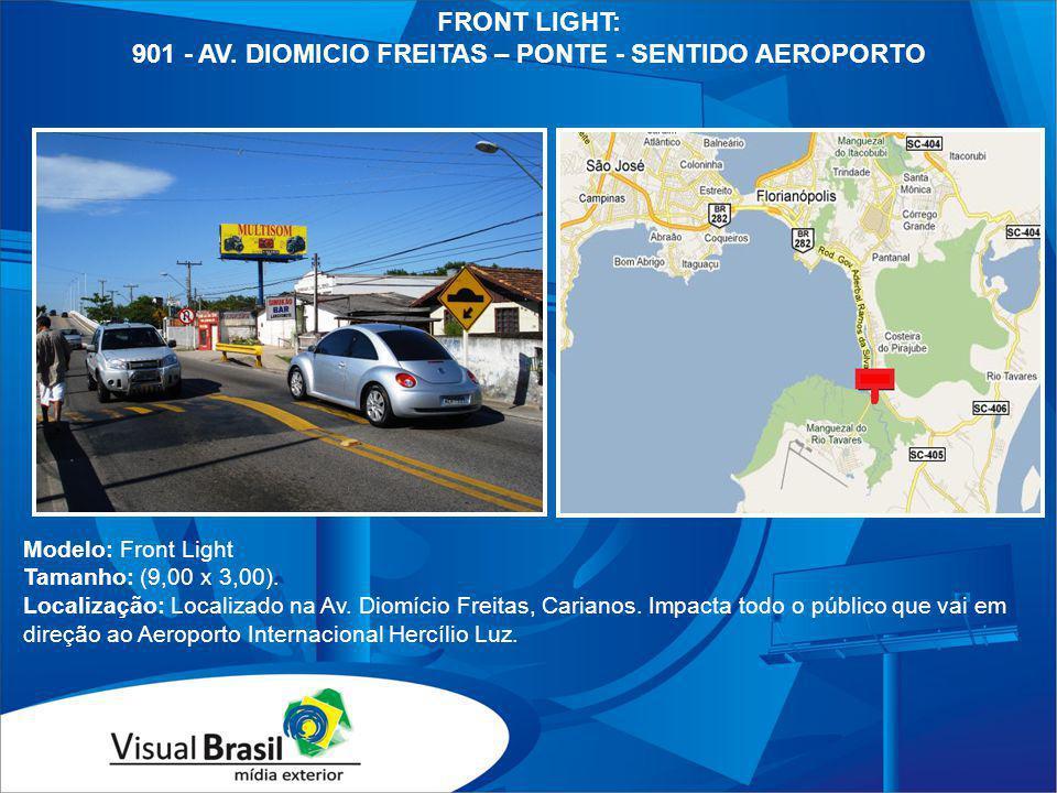FRONT LIGHT: 901 - AV. DIOMICIO FREITAS – PONTE - SENTIDO AEROPORTO Modelo: Front Light Tamanho: (9,00 x 3,00). Localização: Localizado na Av. Diomíci