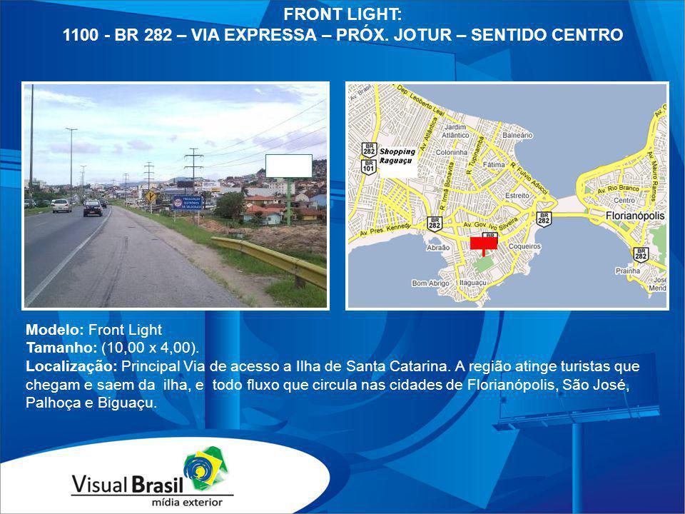 Modelo: Front Light Tamanho: (10,00 x 4,00). Localização: Principal Via de acesso a Ilha de Santa Catarina. A região atinge turistas que chegam e saem