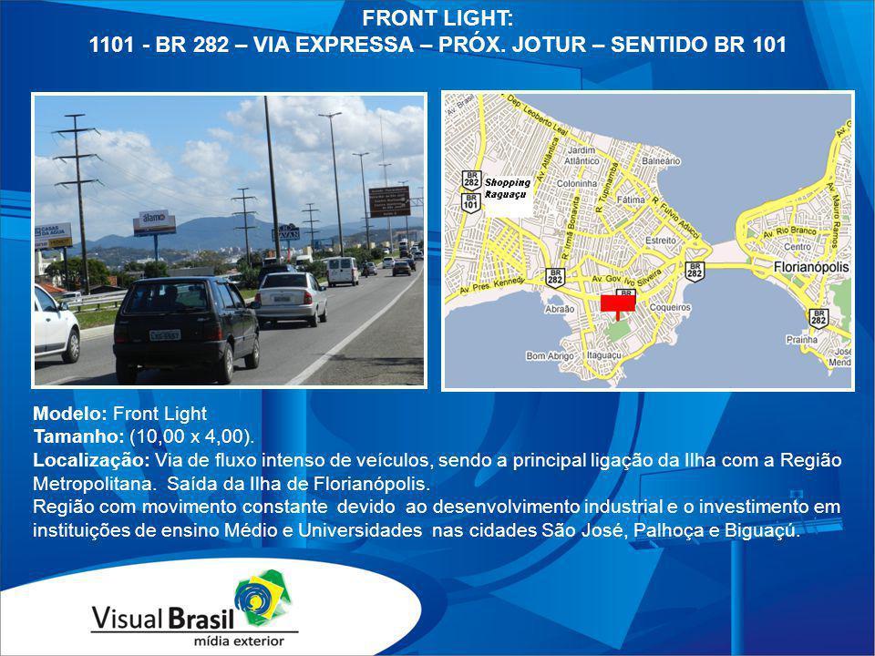 Modelo: Front Light Tamanho: (10,00 x 4,00). Localização: Via de fluxo intenso de veículos, sendo a principal ligação da Ilha com a Região Metropolita