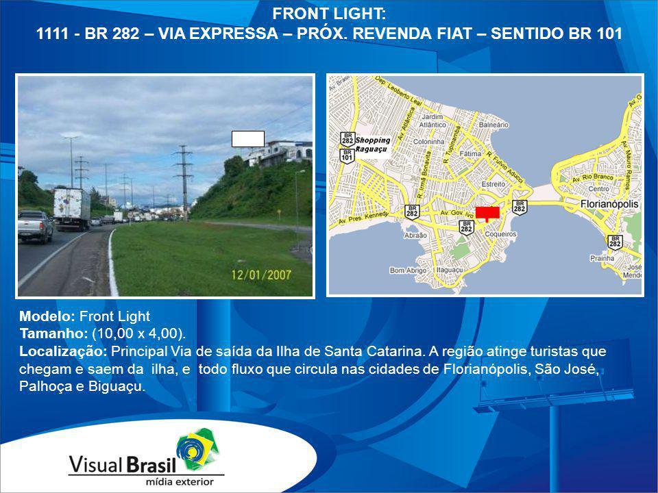 Modelo: Front Light Tamanho: (10,00 x 4,00). Localização: Principal Via de saída da Ilha de Santa Catarina. A região atinge turistas que chegam e saem