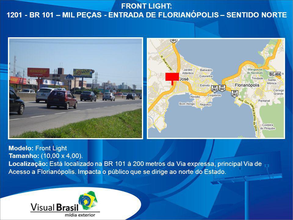 Modelo: Front Light Tamanho: (10,00 x 4,00). Localização: Está localizado na BR 101 à 200 metros da Via expressa, principal Via de Acesso a Florianópo