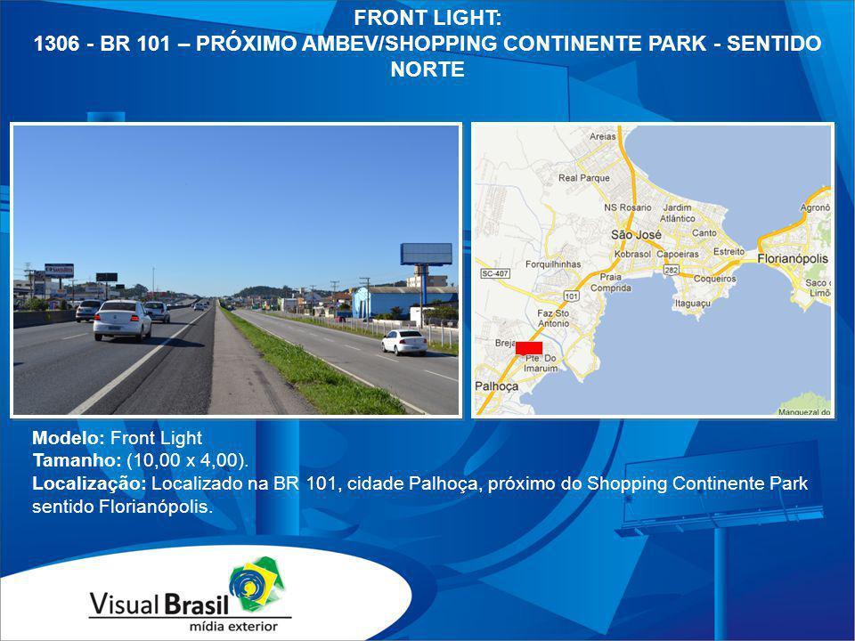 Modelo: Front Light Tamanho: (10,00 x 4,00). Localização: Localizado na BR 101, cidade Palhoça, próximo do Shopping Continente Park sentido Florianópo