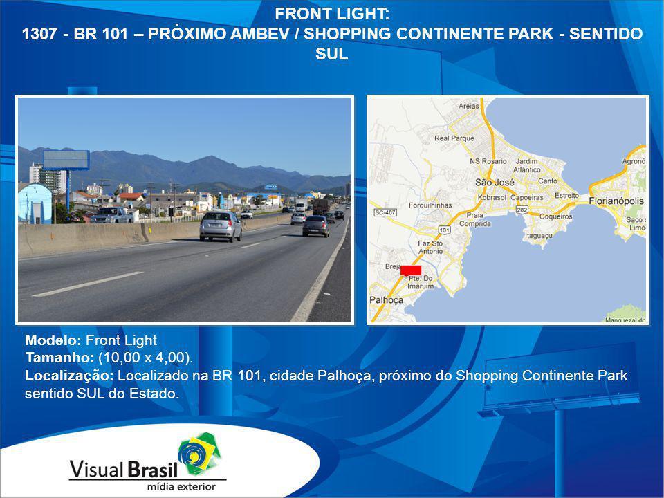 FRONT LIGHT: 1307 - BR 101 – PRÓXIMO AMBEV / SHOPPING CONTINENTE PARK - SENTIDO SUL Modelo: Front Light Tamanho: (10,00 x 4,00). Localização: Localiza