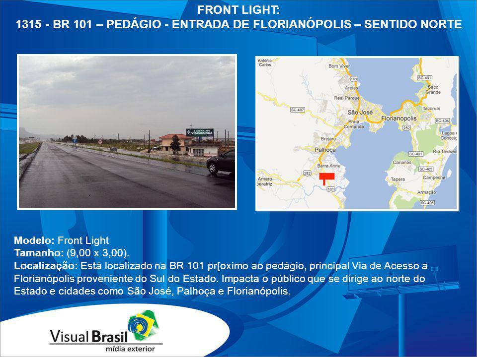 Modelo: Front Light Tamanho: (9,00 x 3,00). Localização: Está localizado na BR 101 pr[oximo ao pedágio, principal Via de Acesso a Florianópolis proven