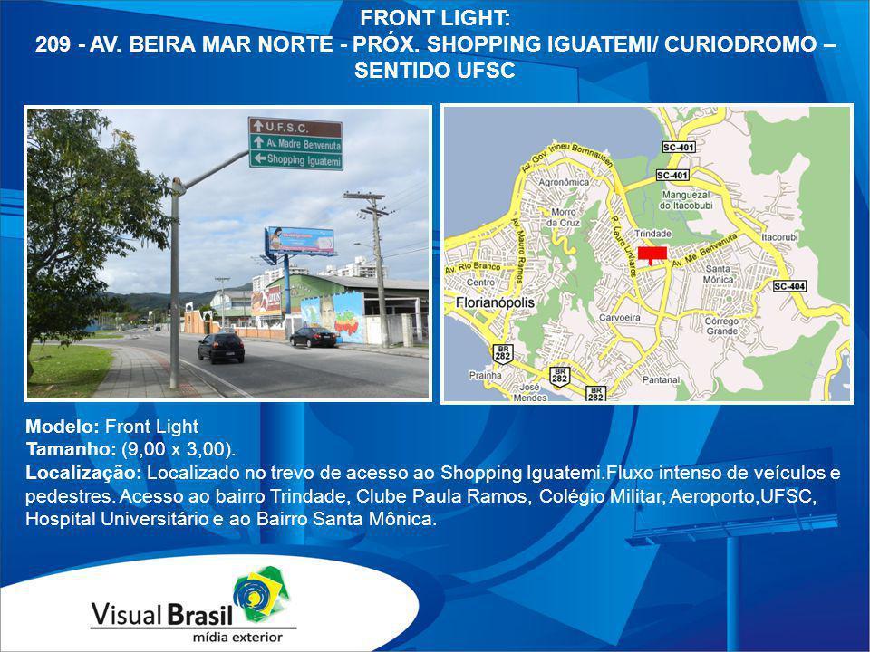 Modelo: Front Light Tamanho: (9,00 x 3,00). Localização: Localizado no trevo de acesso ao Shopping Iguatemi.Fluxo intenso de veículos e pedestres. Ace