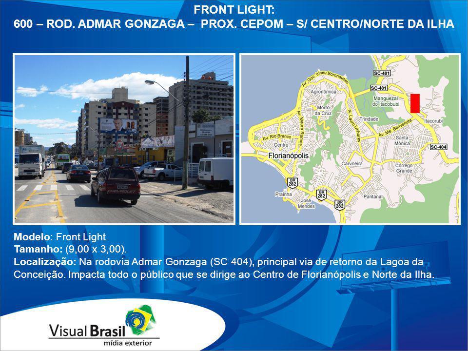 Modelo: Front Light Tamanho: (9,00 x 3,00). Localização: Na rodovia Admar Gonzaga (SC 404), principal via de retorno da Lagoa da Conceição. Impacta to