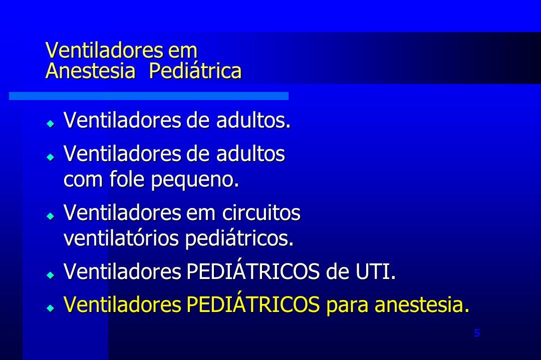 5 Ventiladores em Anestesia Pediátrica Ventiladores de adultos.