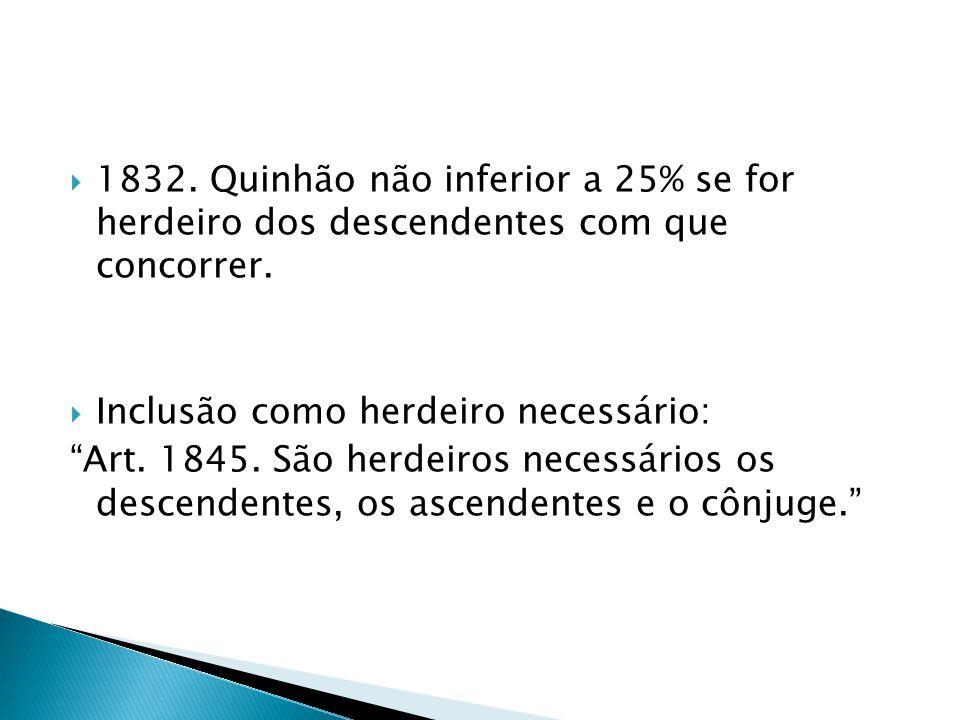 1832.Quinhão não inferior a 25% se for herdeiro dos descendentes com que concorrer.