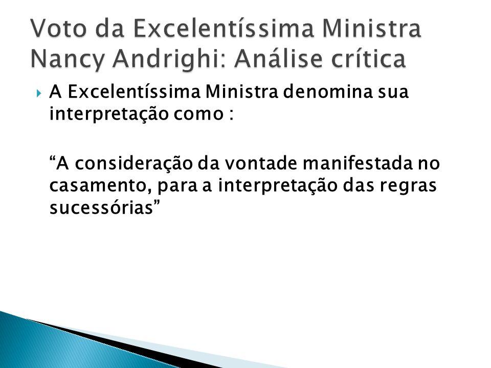 A Excelentíssima Ministra denomina sua interpretação como : A consideração da vontade manifestada no casamento, para a interpretação das regras sucessórias