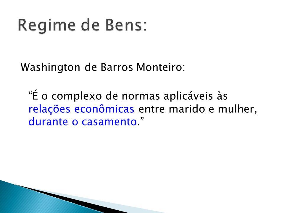 Washington de Barros Monteiro: É o complexo de normas aplicáveis às relações econômicas entre marido e mulher, durante o casamento.