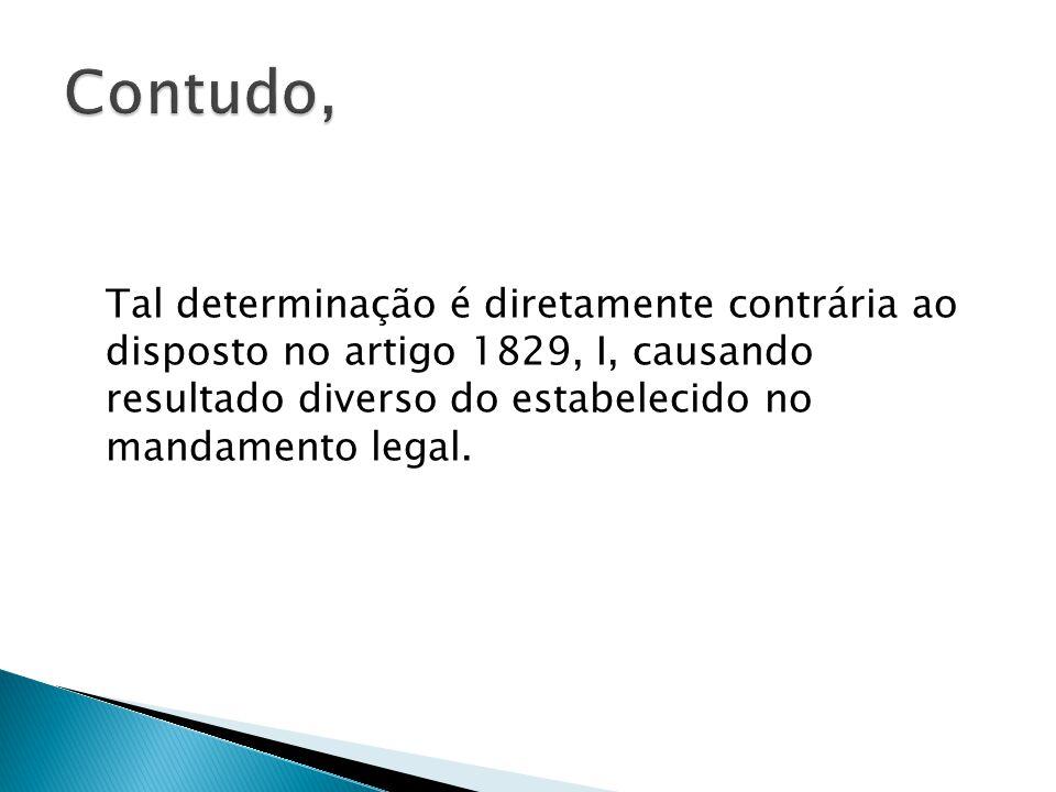 Tal determinação é diretamente contrária ao disposto no artigo 1829, I, causando resultado diverso do estabelecido no mandamento legal.