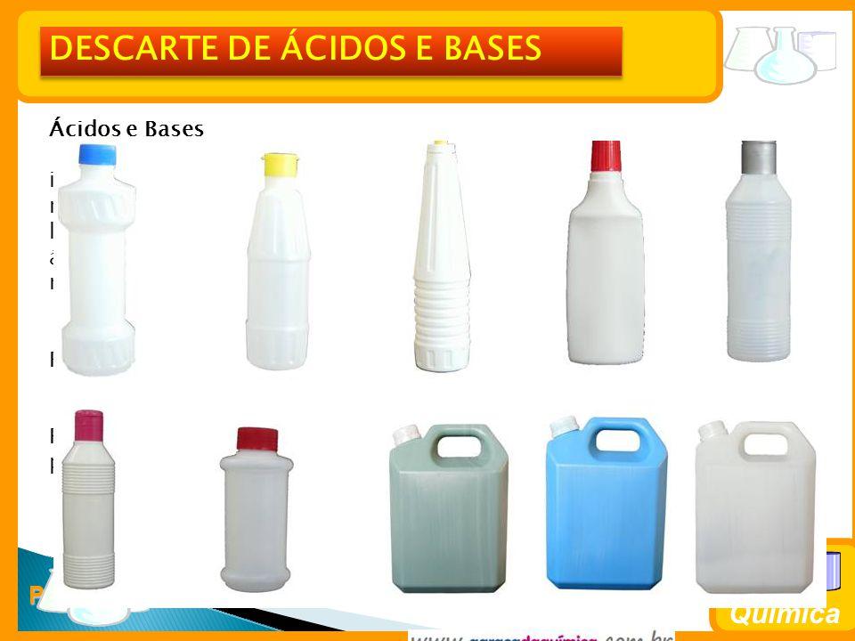 Prof. Busato Química Ácidos e Bases Neutralizar com NaOH ou H 2 SO 4, respectivamente, utilizar papel indicador ou gotas de fenolftaleína, para garant