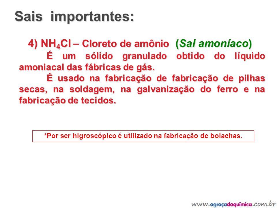 4) NH 4 Cl – Cloreto de amônio (Sal amoníaco) É um sólido granulado obtido do líquido amoniacal das fábricas de gás. É usado na fabricação de fabricaç