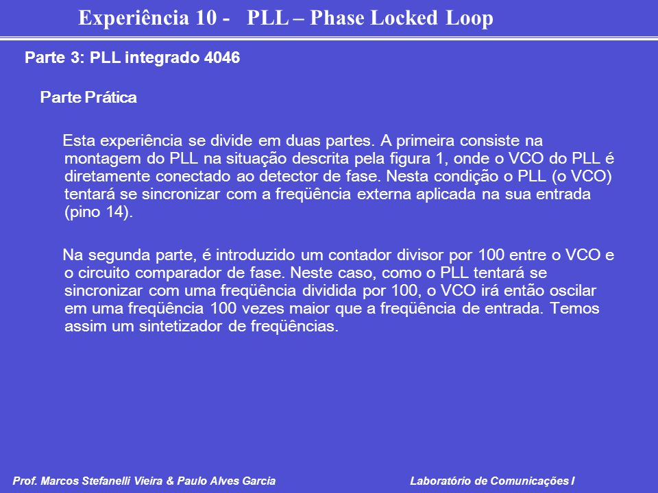 Experiência 10 - PLL – Phase Locked Loop Prof. Marcos Stefanelli Vieira & Paulo Alves Garcia Laboratório de Comunicações I Parte Prática Esta experiên
