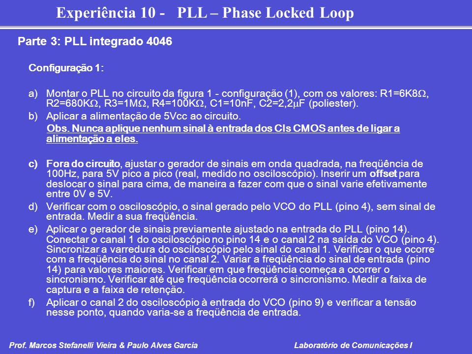 Experiência 10 - PLL – Phase Locked Loop Prof. Marcos Stefanelli Vieira & Paulo Alves Garcia Laboratório de Comunicações I Configuração 1: a)Montar o
