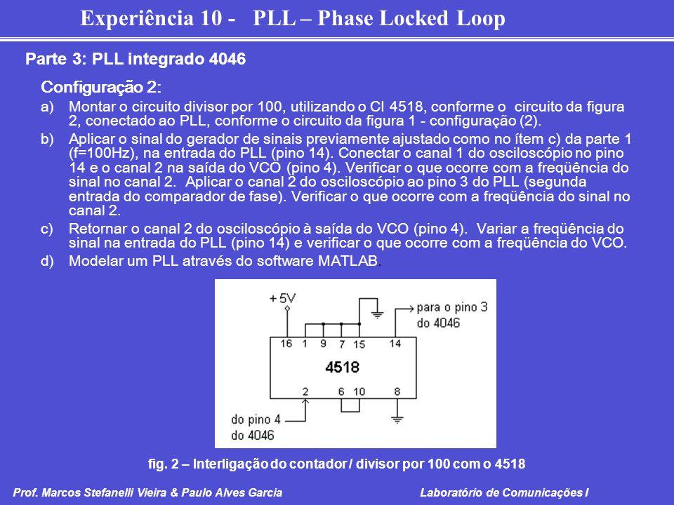 Experiência 10 - PLL – Phase Locked Loop Prof. Marcos Stefanelli Vieira & Paulo Alves Garcia Laboratório de Comunicações I Configuração 2: a)Montar o