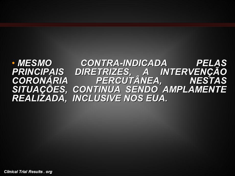 Clinical Trial Results. org MESMO CONTRA-INDICADA PELAS PRINCIPAIS DIRETRIZES, A INTERVENÇÃO CORONÁRIA PERCUTÂNEA, NESTAS SITUAÇÕES, CONTINUA SENDO AM