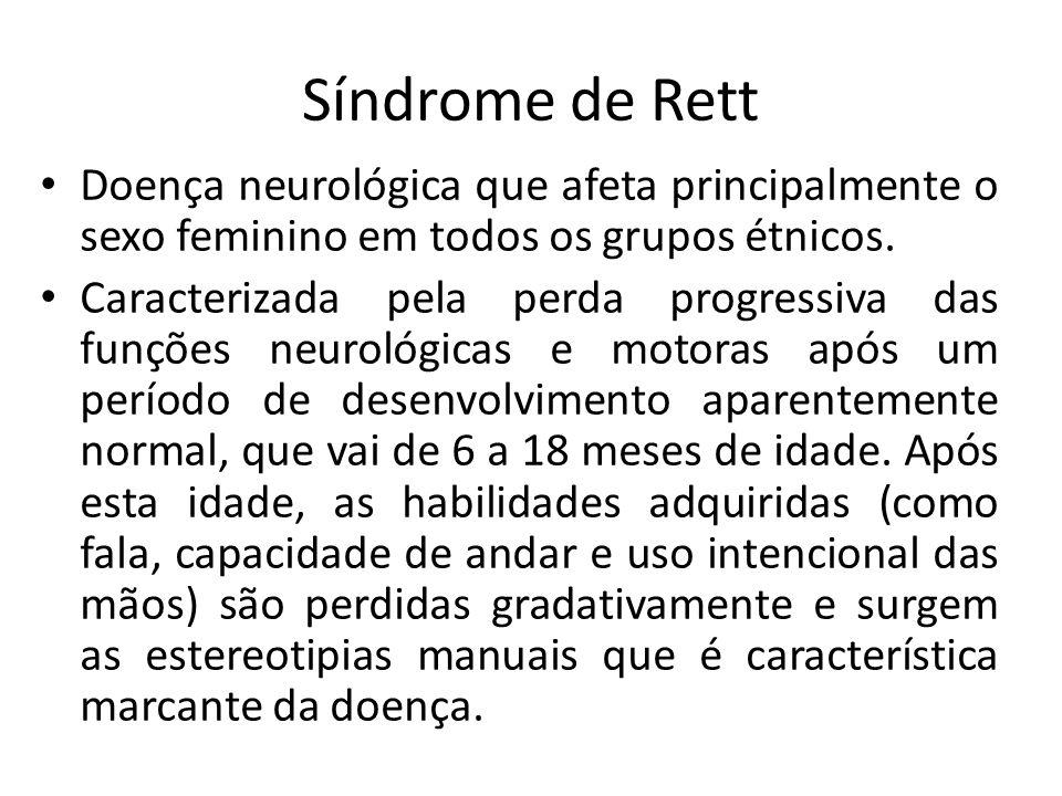 Síndrome de Rett Doença neurológica que afeta principalmente o sexo feminino em todos os grupos étnicos. Caracterizada pela perda progressiva das funç