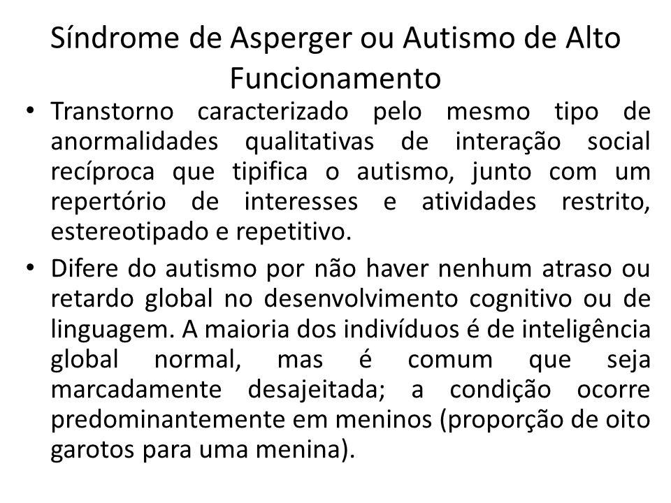 Síndrome de Asperger ou Autismo de Alto Funcionamento Transtorno caracterizado pelo mesmo tipo de anormalidades qualitativas de interação social recíp