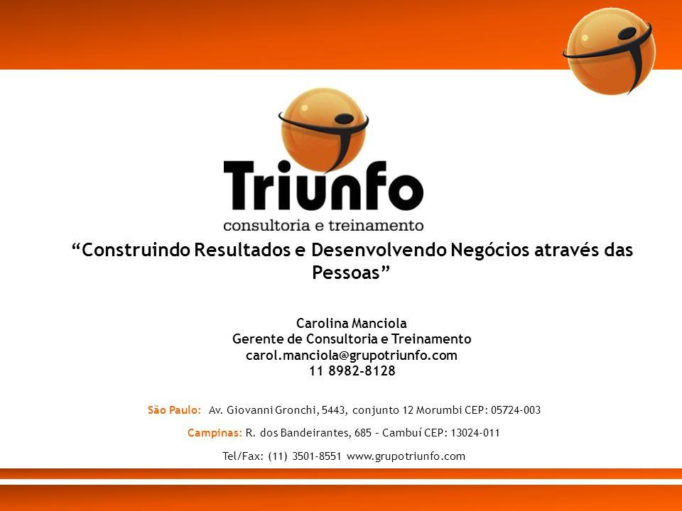 Construindo Resultados e Desenvolvendo Negócios através das Pessoas Carolina Manciola Gerente de Consultoria e Treinamento carol.manciola@grupotriunfo