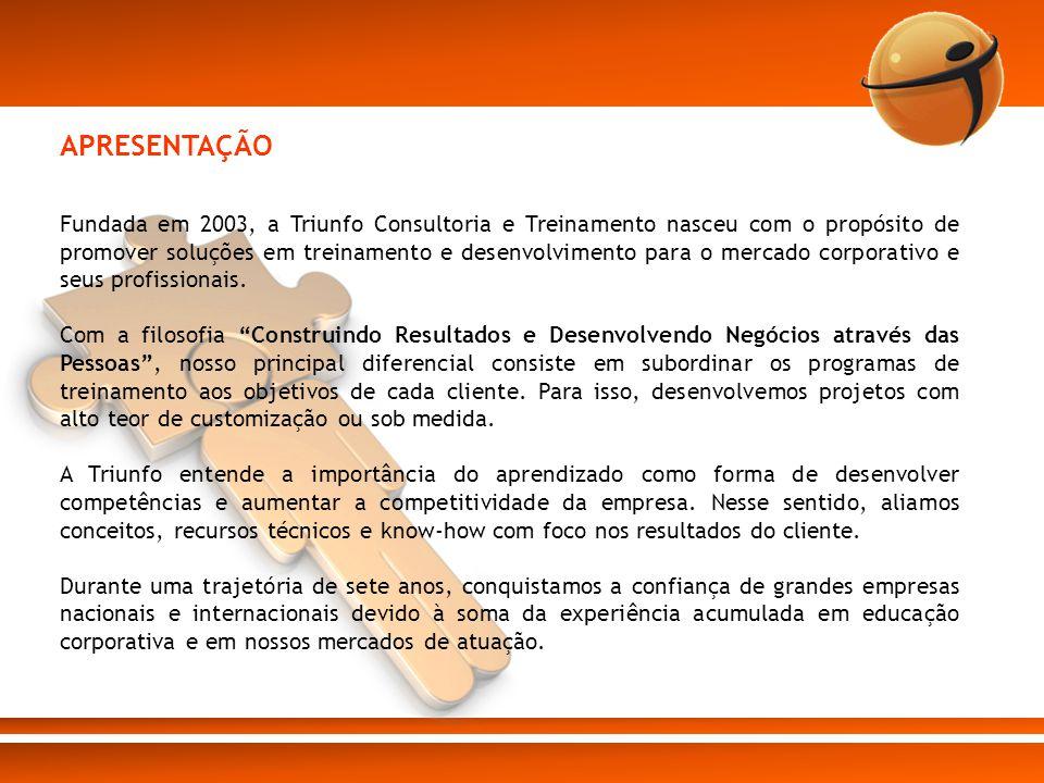 APRESENTAÇÃO Fundada em 2003, a Triunfo Consultoria e Treinamento nasceu com o propósito de promover soluções em treinamento e desenvolvimento para o