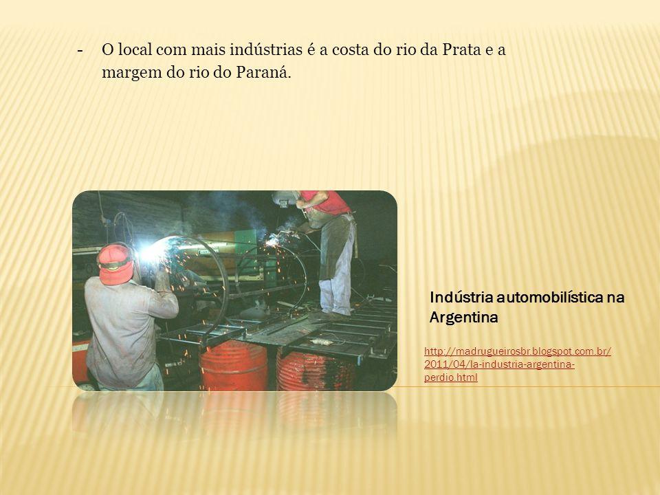 -O local com mais indústrias é a costa do rio da Prata e a margem do rio do Paraná. http://madrugueirosbr.blogspot.com.br/ 2011/04/la-industria-argent