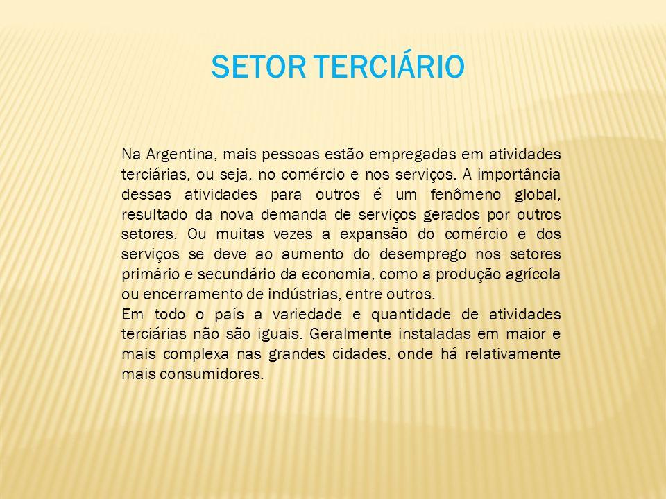 SETOR TERCIÁRIO Na Argentina, mais pessoas estão empregadas em atividades terciárias, ou seja, no comércio e nos serviços. A importância dessas ativid