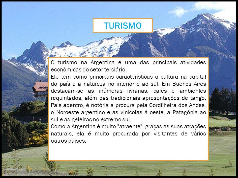 TURISMO O turismo na Argentina é uma das principais atividades econômicas do setor terciário. Ele tem como principais características a cultura na cap