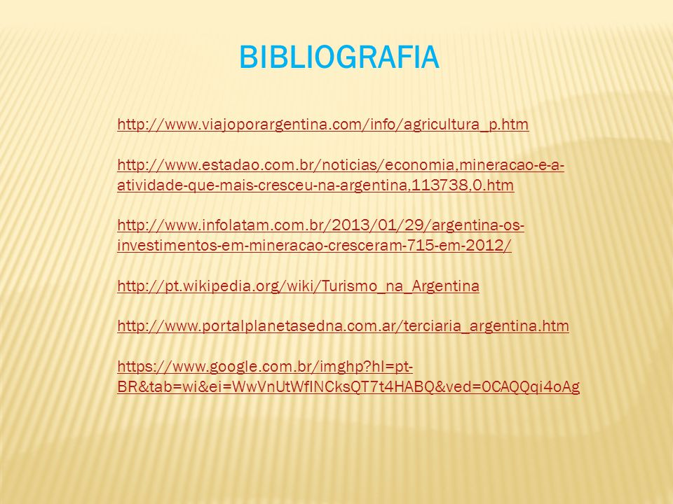 BIBLIOGRAFIA http://www.viajoporargentina.com/info/agricultura_p.htm http://www.estadao.com.br/noticias/economia,mineracao-e-a- atividade-que-mais-cre