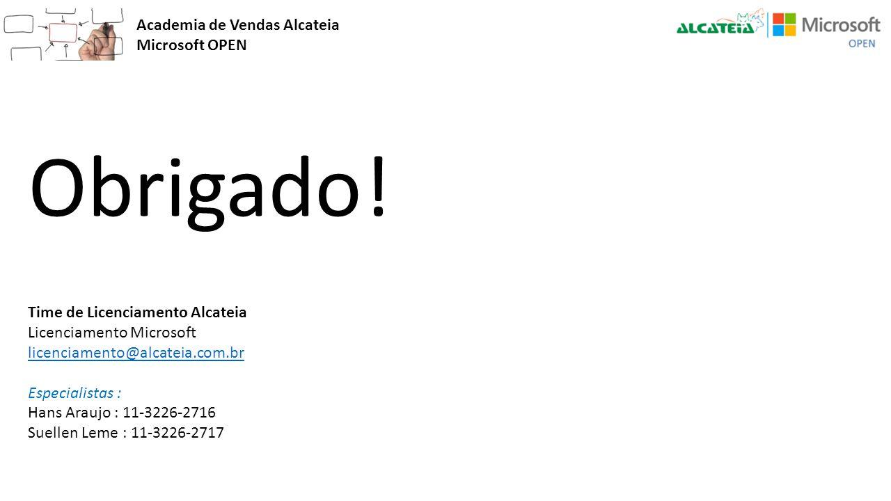 Academia de Vendas Alcateia Microsoft OPEN Obrigado! Time de Licenciamento Alcateia Licenciamento Microsoft licenciamento@alcateia.com.br licenciament