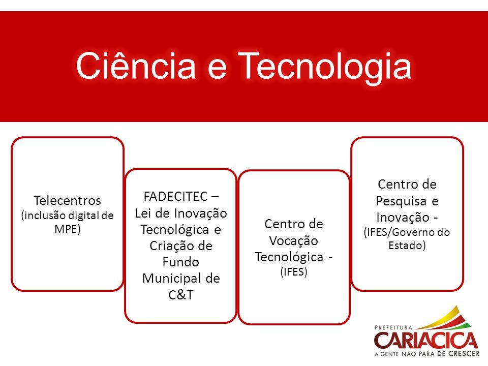 Telecentros (inclusão digital de MPE) FADECITEC – Lei de Inovação Tecnológica e Criação de Fundo Municipal de C&T Centro de Vocação Tecnológica - (IFE