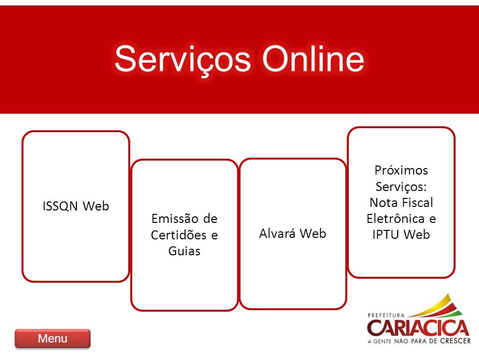 ISSQN Web Emissão de Certidões e Guias Alvará Web Próximos Serviços: Nota Fiscal Eletrônica e IPTU Web Menu