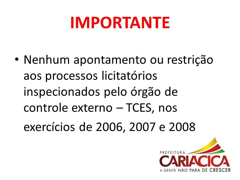 IMPORTANTE Nenhum apontamento ou restrição aos processos licitatórios inspecionados pelo órgão de controle externo – TCES, nos exercícios de 2006, 200