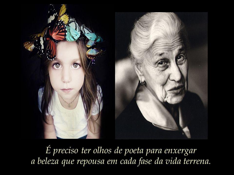 Algo dos sonhos, dos anseios, da voz e do olhar da criança pequena na velha anciã permanecem.
