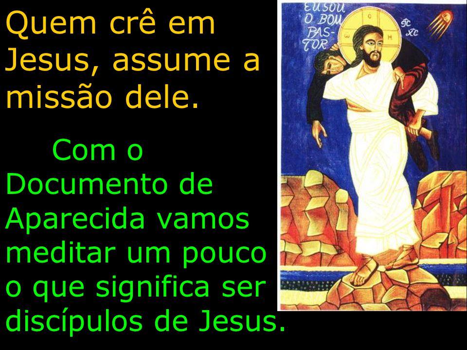 Quem crê em Jesus, assume a missão dele. Com o Documento de Aparecida vamos meditar um pouco o que significa ser discípulos de Jesus.