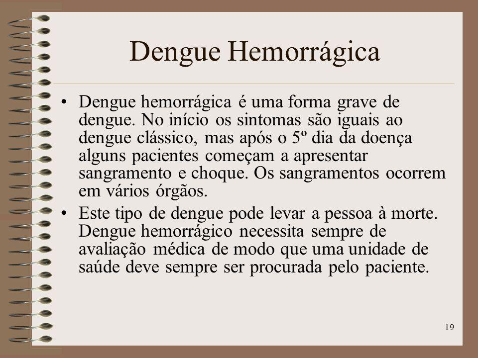 19 Dengue Hemorrágica Dengue hemorrágica é uma forma grave de dengue.