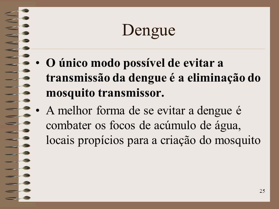 25 O único modo possível de evitar a transmissão da dengue é a eliminação do mosquito transmissor.