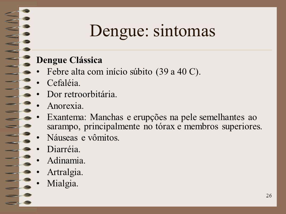 26 Dengue Clássica Febre alta com início súbito (39 a 40 C).