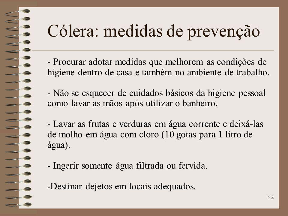 52 Cólera: medidas de prevenção - Procurar adotar medidas que melhorem as condições de higiene dentro de casa e também no ambiente de trabalho.