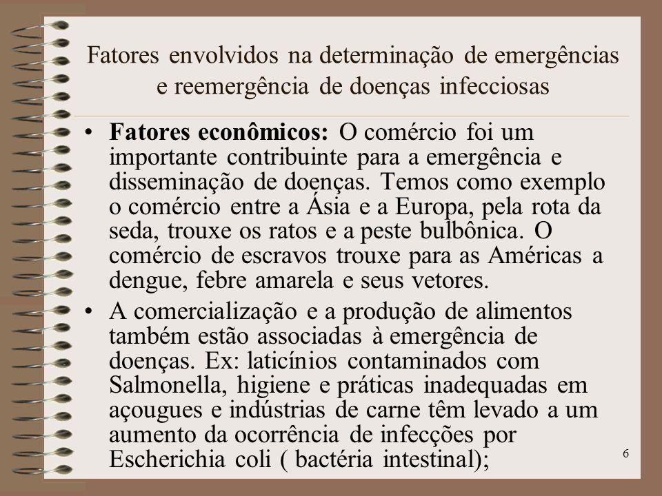 7 Fatores envolvidos na determinação de emergências e reemergência de doenças infecciosas Fatores ambientais: Grandes projetos de engenharias, como represas, rodovias, têm sido frequentemente associados à emergência e reemergência de doenças.