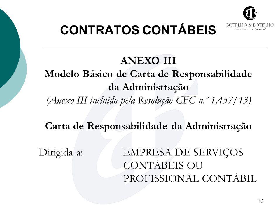 16 CONTRATOS CONTÁBEIS ANEXO III Modelo Básico de Carta de Responsabilidade da Administração (Anexo III incluído pela Resolução CFC n.º 1.457/13) Cart