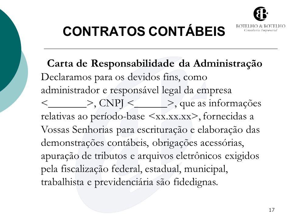 17 CONTRATOS CONTÁBEIS Carta de Responsabilidade da Administração Declaramos para os devidos fins, como administrador e responsável legal da empresa,