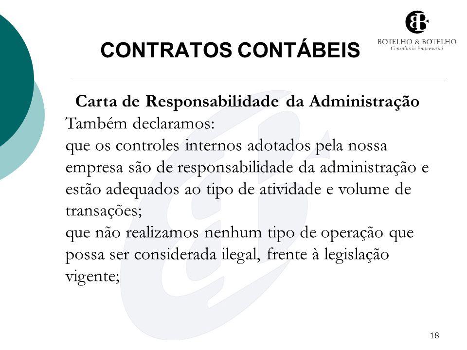 18 CONTRATOS CONTÁBEIS Carta de Responsabilidade da Administração Também declaramos: que os controles internos adotados pela nossa empresa são de resp