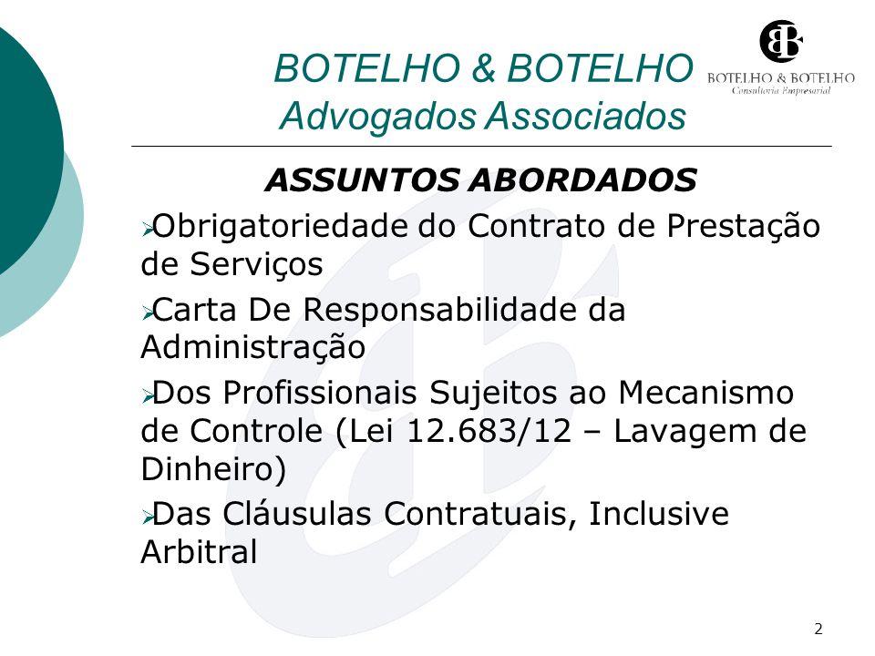 2 BOTELHO & BOTELHO Advogados Associados ASSUNTOS ABORDADOS Obrigatoriedade do Contrato de Prestação de Serviços Carta De Responsabilidade da Administ