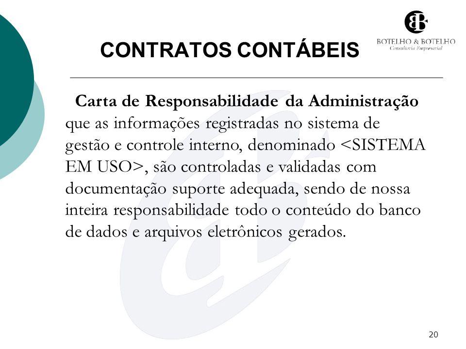 20 CONTRATOS CONTÁBEIS Carta de Responsabilidade da Administração que as informações registradas no sistema de gestão e controle interno, denominado,