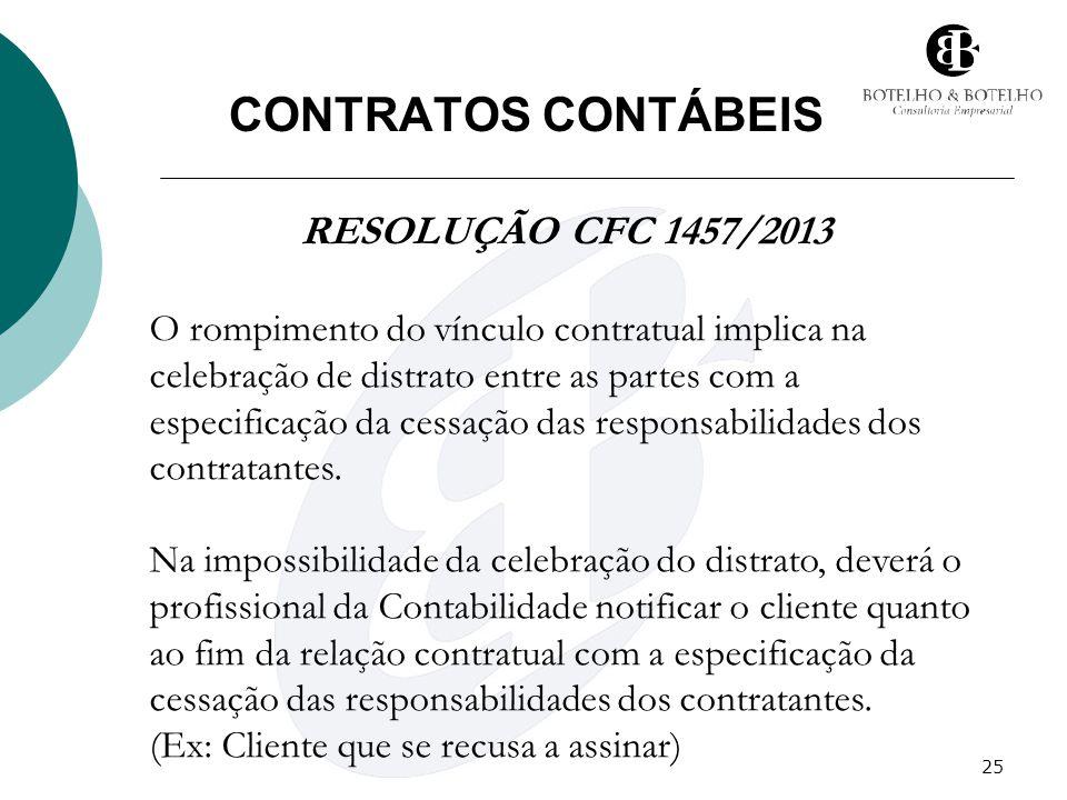 25 CONTRATOS CONTÁBEIS RESOLUÇÃO CFC 1457/2013 O rompimento do vínculo contratual implica na celebração de distrato entre as partes com a especificaçã